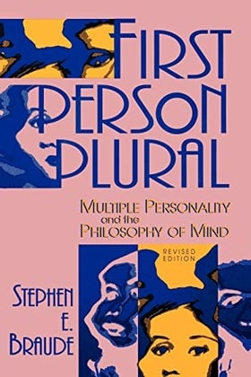 First Person Plural: Multiple Personality and the Philosophy of the Mind