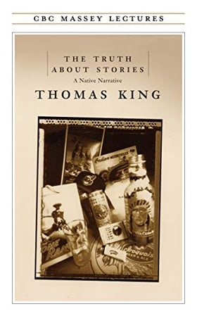 The Truth about Stories: A Native Narrative (Massey Lectures)
