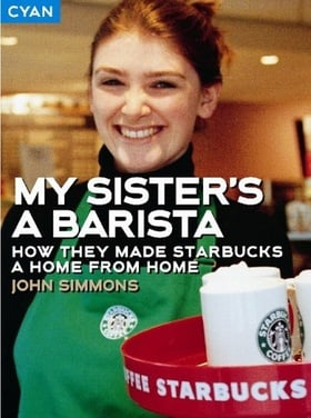 My Sister's a Barista:  How they made Starbucks a home from home