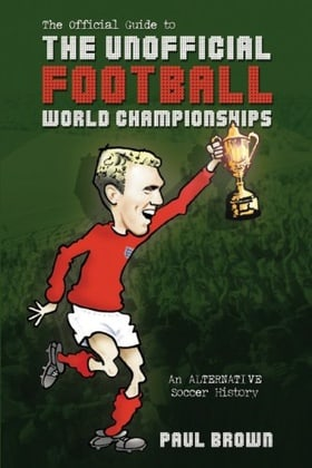 The Unofficial Football World Championships: An Alternative Soccer History