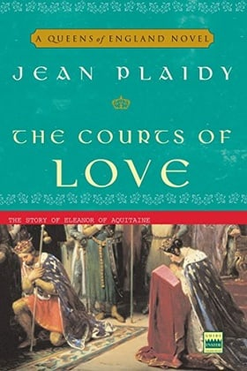 The Courts of Love: The Story of Eleanor of Aquitaine (A Queens of England Novel)