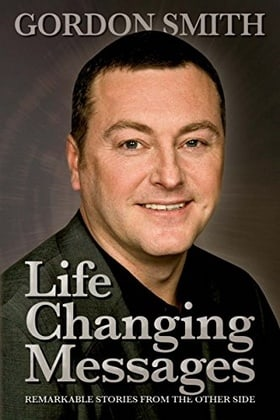 Life Changing Messages: Remarkable Stories From The Other Side