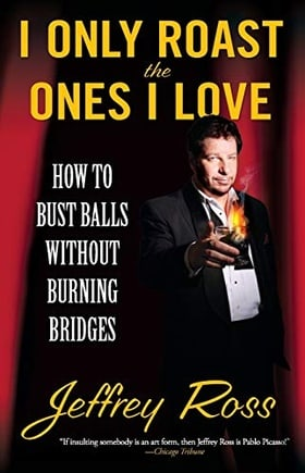 I Only Roast the Ones I Love: How to Bust Balls Without Burning Bridges