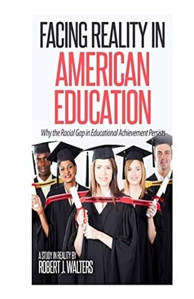 Facing Reality in American Education: Why the Racial Gap in Educational Achievement Persists