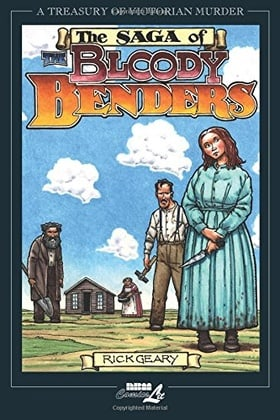 The Saga of the Bloody Benders: The Infamous Homicidal Family of Labette County, Kansas (Treasury of Victorian Murder)