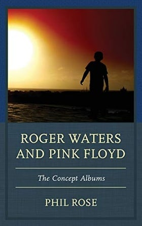 Roger Waters and Pink Floyd: The Concept Albums (The Fairleigh Dickinson University Press Series in Communication Studies)