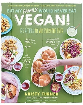 But My Family Would Never Eat Vegan!: 125 Recipes to Win Everyone Over (But I Could Never Go Vegan!)