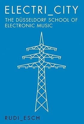 Electri_City: The Dusseldorf School of Electronic Music
