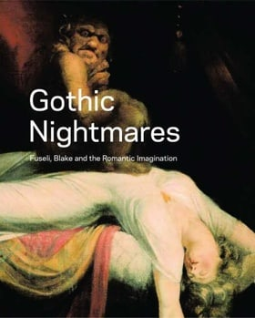 Gothic Nightmares: Fuseli, Blake and the Romantic Imagination
