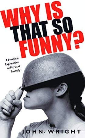 Why Is That So Funny?: A Practical Exploration of Physical Comedy