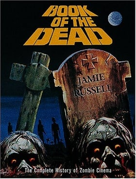 Book of the Dead: The Complete History of Zombie Movies: The Complete History of Zombie Cinema