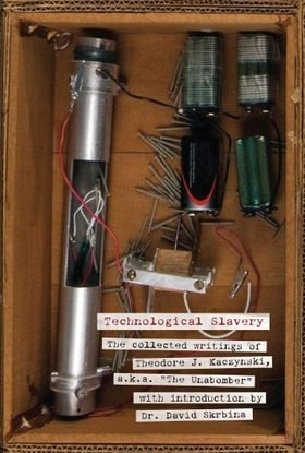 Technological Slavery: The Collected Writings of Theodore J. Kaczynski, a.k.a.