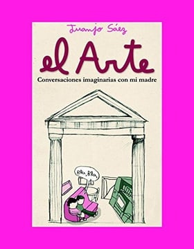 El arte / The Art: Conversaciones Imaginarias Con Mi Madre / Imaginary Conversations With My Mother