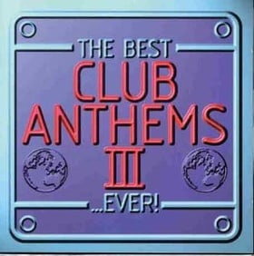 The Best Club Anthems...Ever Vol.3