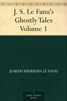 J. S. Le Fanu's Ghostly Tales, Volume 1