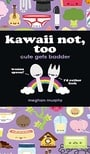 Kawaii Not, Too: Cute Gets Badder