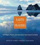 Earth Prayers from Around the World: 365 Prayers, Poems, and Invocations for Honoring the Earth