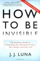 How to Be Invisible: The Essential Guide to Protecting Your Personal Privacy, Your Assets, and Your