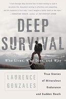 Deep Survival: Who Lives, Who Dies, and Why—True Stories of Miraculous Endurance and Sudden Death