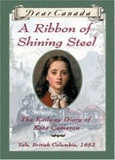 A Ribbon of Shining Steel : The Railway Diary of Kate Cameron