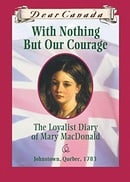 With Nothing But Our Courage: The Loyalist Diary of Mary MacDonald