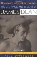 Boulevard of Broken Dreams: The Life, Times and Legend of James Dean