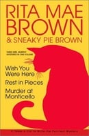 Rita Mae Brown: Three Mrs. Murphy Mysteries: Wish You Were Here; Rest in Pieces; Murder at Monticell
