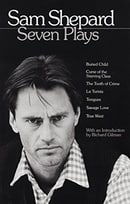 Sam Shepard : Seven Plays (Buried Child, Curse of the Starving Class, The Tooth of Crime, La Turista