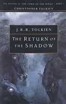 The Return of the Shadow: The History of The Lord of the Rings, Part One (The History of Middle-Eart