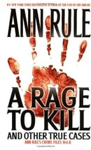A Rage To Kill and Other True Cases: Anne Rule