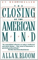 The Closing of the American Mind: How Higher Educatiuon Has Failed Democracy and Impoverished the So
