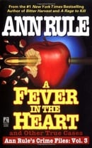 A Fever In The Heart And Other True Cases: Ann Rule