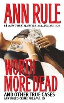 Worth More Dead: And Other True Cases Vol. 10 (Ann Rule