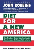 Diet for a New America: How Your Food Choices Affect Your Health, Happiness and the Future of Life o
