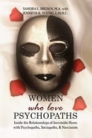Women Who Love Psychopaths: Inside the Relationships of inevitable Harm With Psychopaths, Sociopaths