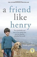 A Friend Like Henry: The Remarkable True Story of an Autistic Boy and the Dog That Unlocked His Worl