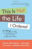 This Is Not the Life I Ordered: 50 Ways to Keep Your Head Above Water When Life Keeps Dragging You D