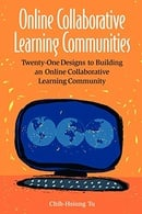 Online Collaborative Learning Communities: Twenty-One Designs to Building an Online Collaborative Le