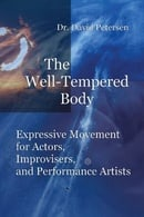 The Well-Tempered Body: Expressive Movement for Actors, Improvisers, and Performance Artists