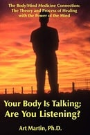 Your Body Is Talking; Are You Listening?: The Body/Mind Medicine Connection: The Theory and Process