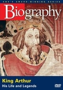 Biography King Arthur: His Life and Legends