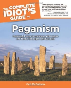 The Complete Idiot's Guide to Paganism: Meaningful Ways to Commune with Nature and Follow the Pagan Spiritual Path