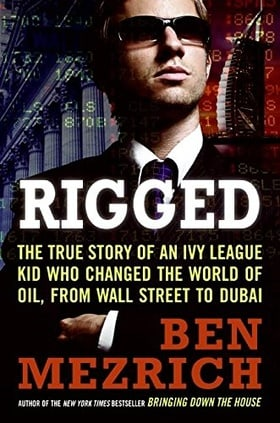 Rigged: The True Story of an Ivy League Kid Who Changed the World of Oil, from Wall Street to Dubai
