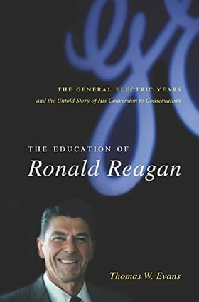 The Education of Ronald Reagan: The General Electric Years and the Untold Story of His Conversion to Conservatism (Columbia Studies in Contemporary American History)