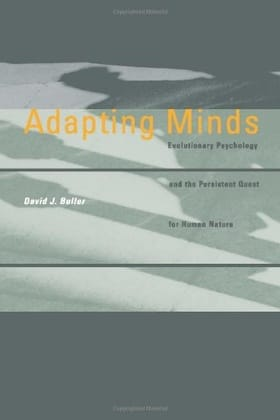 Adapting Minds: Evolutionary Psychology and the Persistent Quest for Human Nature (Bradford Books)