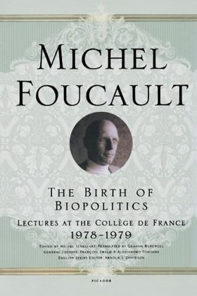 The Birth of Biopolitics: Lectures at the Collège de France, 1978--1979 (Lectures at the College de France)