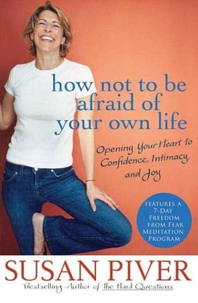 How Not to Be Afraid of Your Own Life: Opening Your Heart to Confidence, Intimacy, and Joy (Book and CD)
