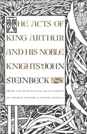The Acts of King Arthur and His Noble Knights: From the Winchester Manuscripts of Thomas Malory & Other Sources