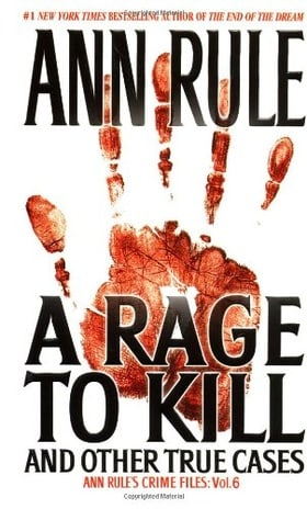 A Rage To Kill and Other True Cases: Anne Rule's Crime Files, Vol. 6