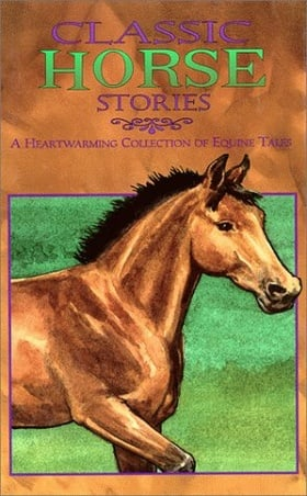 Classic Horse Stories A Heartwarming Collection of Equine Tales